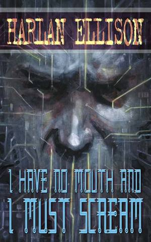 Cover for I Have No Mouth, and I Must Scream.
