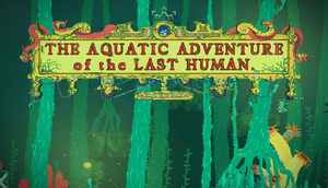 Cover for The Aquatic Adventure of the Last Human.