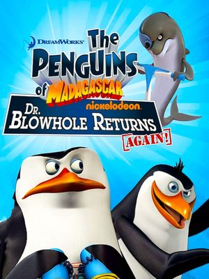 Cover for The Penguins of Madagascar: Dr. Blowhole Returns – Again!.
