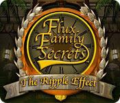Cover for Flux Family Secrets: The Ripple Effect.